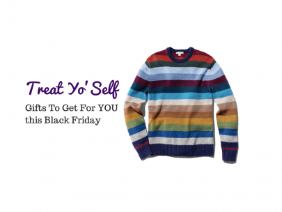 Treat Yo'Self: Gifts to Get for YOU This Black Friday
