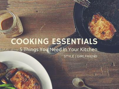 5 Cooking Essentials You Need in Your Kitchen