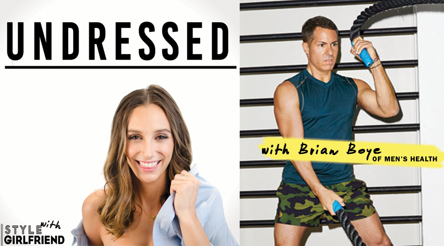 undressed, podcast, brian boye, men's health, men's style
