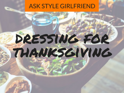 {VIDEO} Ask Style Girlfriend: Thanksgiving Outfit Ideas