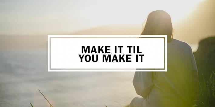 lfte-make-it-til-you-make-it