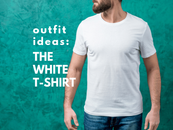 5 Cool Ways for Guys to Wear a White T-Shirt