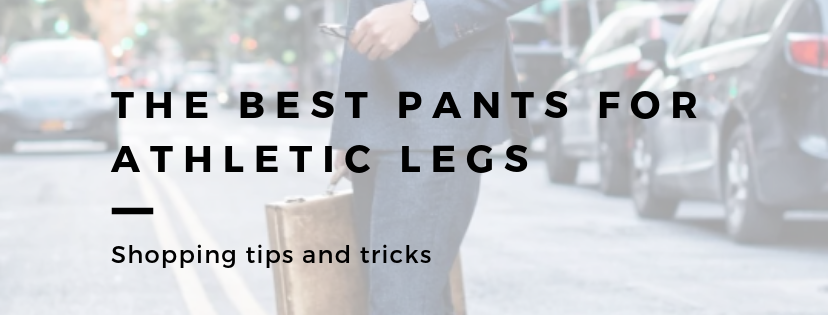 pants for athletic legs