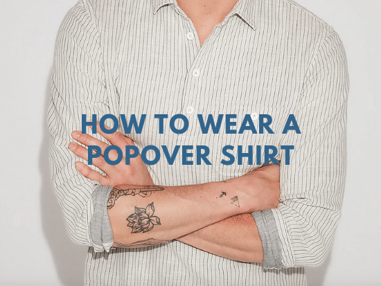 how to wear a popover shirt