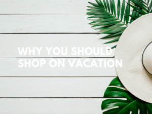 why you should shop on vacation