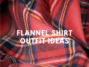 flannel shirt outfit ideas