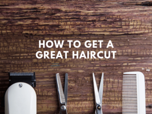 how to get a great haircut