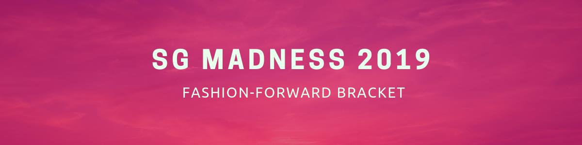 SG madness 2019 fashion-forward bracket