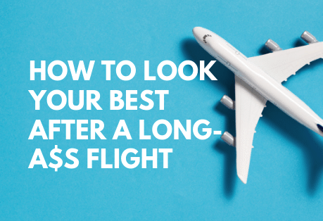 how to look good after a long flight