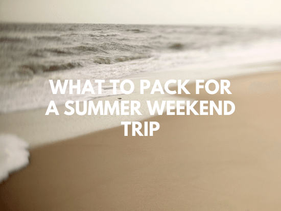 what to pack for a summer weekend trip