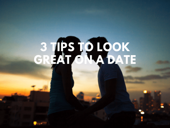 how to look great on a date, dating advice for guys