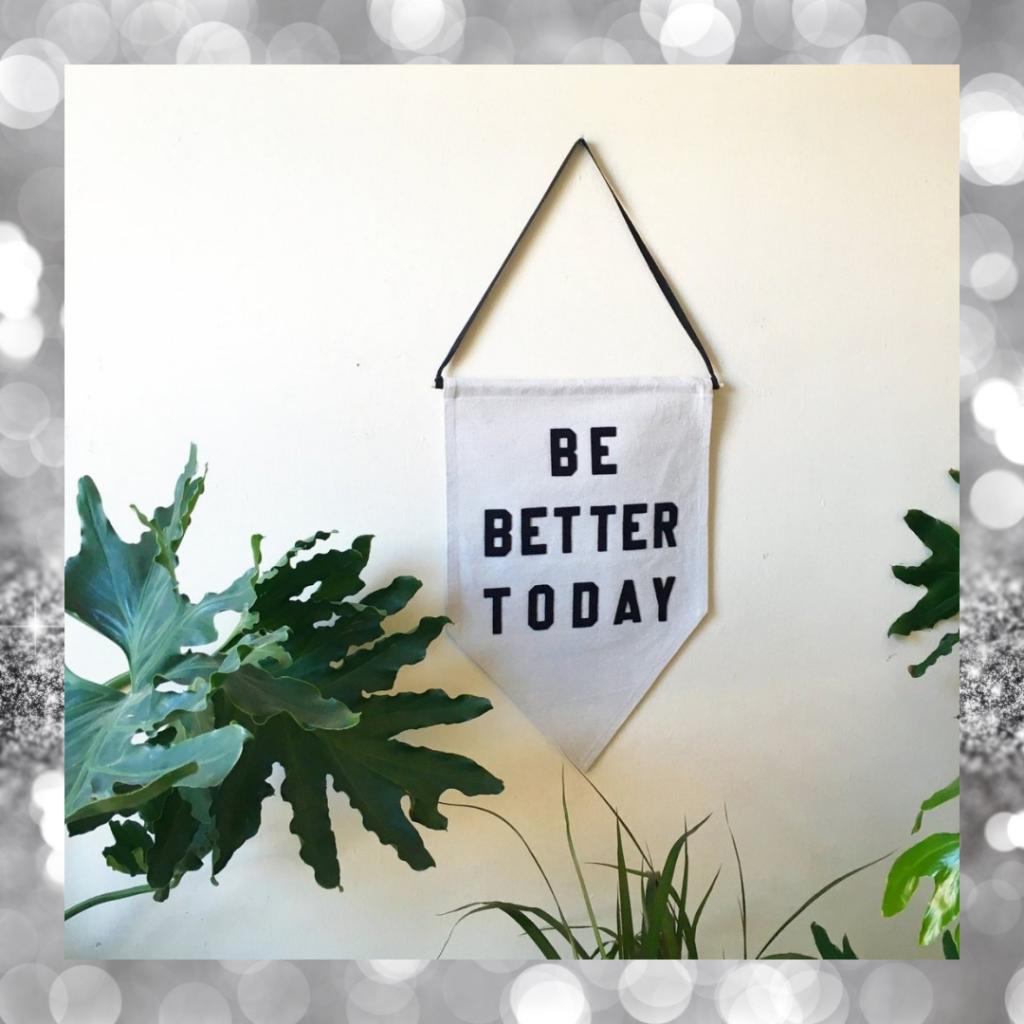 "Rayo & Honey ""Be Better Today"" pennant, $75"